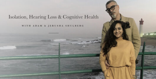 Isolation, Hearing loss and cognitive health with adam and jerusha shulberg